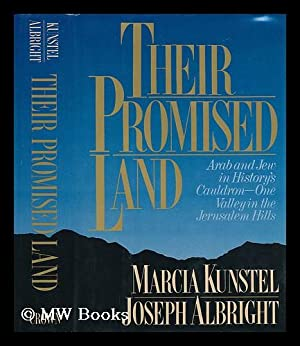 Their Promised Land : Arab Versus Jew in History's Cauldron : One Valley in the Jerusalem Hills...