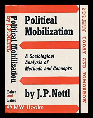 Political Mobilization: a Sociological Analysis of Methods and Concepts [By] J. P. Nettl: Nettl, J....