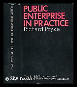 Public Enterprise in Practice: the British Experience of Nationalization over Two Decades: Pryke, ...