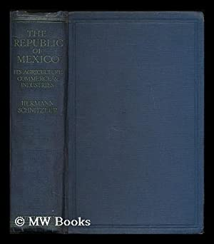 The Republic of Mexico, its agriculture, commerce & industries : a handbook of information ...