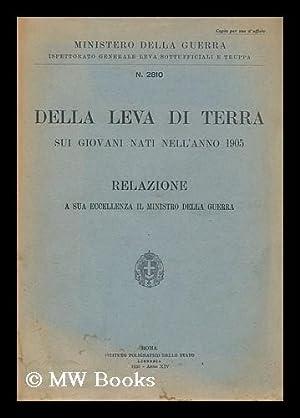 Della leva di terra sui Giovani Nati nell'Anno 1905 : relazione a sua eccellenza il Ministro ...