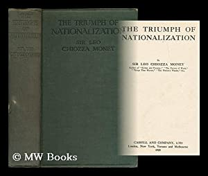 The triumph of nationalization / by Sir Leo Chiozza Money: Money, Leo George Chiozza, Sir (...