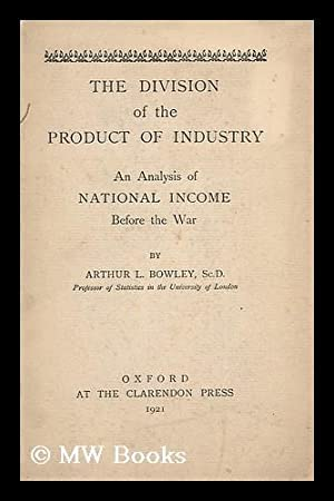 The division of the product of industry : analysis of National Income before the war: Bowley, ...