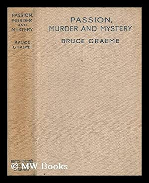 Passion, murder and mystery / by Bruce Graeme [pseud.]: Graeme, Bruce (1900-?)