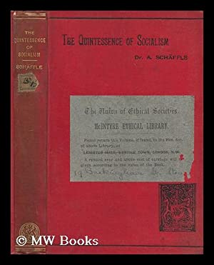 The quintessence of socialism / by Dr. A. Schaffle ; translated from the eighth German edition ...