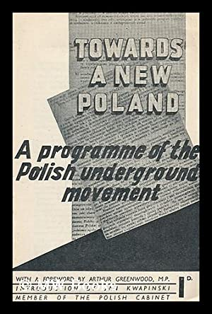 Towards a new Poland : a programme of the Polish Underground Movement / with a foreword by ...