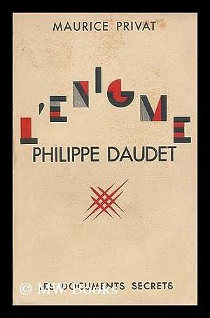 L'Enigme. Philippe Daudet: Privat, Maurice