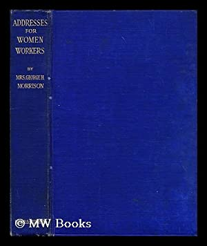 Addresses for women workers / by Mrs. George H. Morrison: Morrison, Christine Marie Auchinvole (...