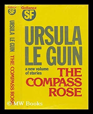 The compass rose : short stories / by Ursula K. Le Guin: Le Guin, Ursula K. (Ursula Kroeber) (...
