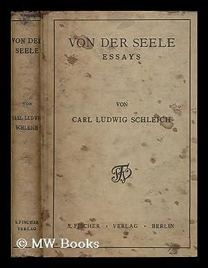 Von der Seele : Essays / Carl Ludwig Schleich: Schleich, Carl Ludwig (1859-1922)