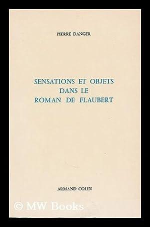 Sensations Et Objets Dans Le Roman De Flaubert: Danger, Pierre