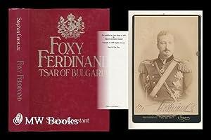 Foxy Ferdinand, 1861-1948, Tsar of Bulgaria / [by] Stephen Constant: Constant, Stephen (1931- ...