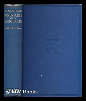 Essays and adventures of a labour M.P.: Wedgwood, Josiah C. (Josiah Clement), (1872-1943)