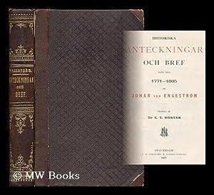 Historiska anteckningar och bref fran aren 1771-1805 / af Johan von Engestrom ; utgifna af E. V. ...
