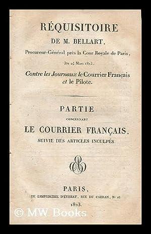 Requisitoire de M. Bellart, Procureur-general pres la Cour Royale de Paris, du 24 Mars 1823, contre...