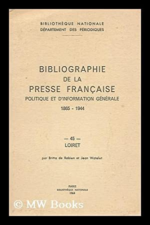 Bibliographie de la presse Francaise, politique et d'information generale, 1865-1944.: ...