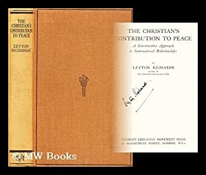 The Christian's contribution to peace : a constructive approach to international relationships...
