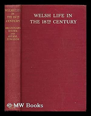 Welsh life in the eighteenth century / by Sir Leonard Twiston Davies and Averyl Edwards: ...