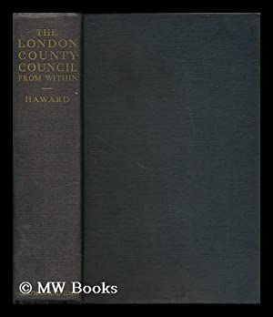 The London County Council from within : forty years' official recollections / by Sir ...