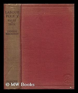 Labour policy - false and true : a study in economic history and industrial economics / by ...