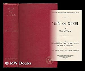 Men of steel : a chronicle of eighty-eight years of trade unionism in the British iron and steel ...