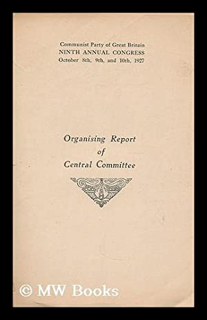 Ninth annual congress, October 8th, 9th, and 10th, 1927 : organising report of Central Committee: ...