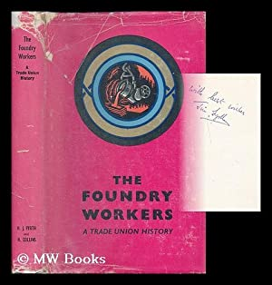 The Foundry Workers : a Trade Union: Fyrth, Hubert Jim