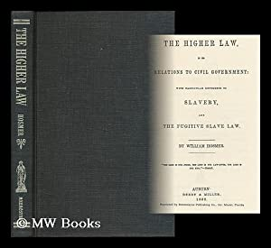 The Higher Law in its Relations to Civil Government; with Particular Reference to Slavery and the ...