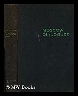 Moscow dialogues : discussions on red philosophy / by Julius F. Hecker; with a foreword by ...