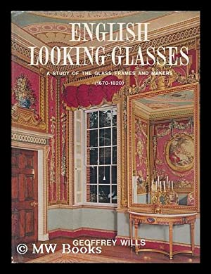 English looking-glasses : a study of the glass, frames, and makers (1670-1820) / Geoffrey ...