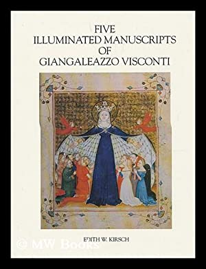 Five illuminated manuscripts of Giangaleazzo Visconti / Edith W. Kirsch: Kirsch, Edith W.