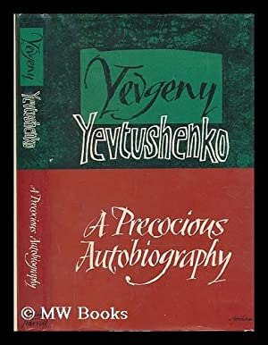 A precocious autobiography / Yevgeny Yevtushenko ; translated from the Russian by Andrew R. ...