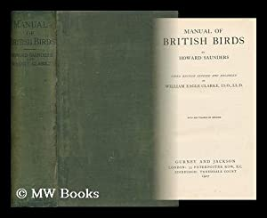 Manual of British Birds . Third Edition, Revised and Enlarged by William Eagle Clarke, Etc.: ...