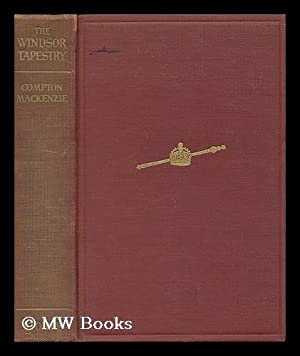 The Windsor Tapestry; Being a Study of the Life, Heritage and Abdication of H. R. H. the Duke of ...