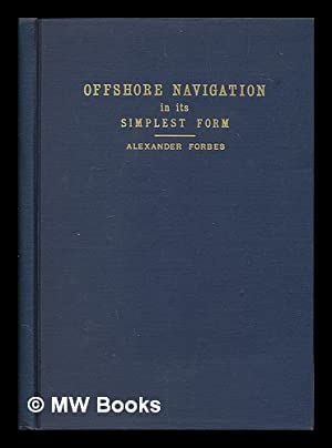 Offshore Navigation in its Simplest Form, for all Who Sail the Oceans out of Sight of Land: Forbes,...