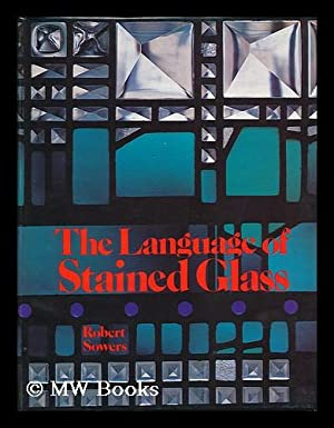 The Language of Stained Glass: Sowers, Robert