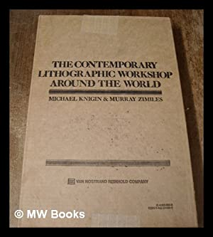 The Contemporary Lithographic Workshop around the World [By] Michael Knigin and Murray Zimiles: ...