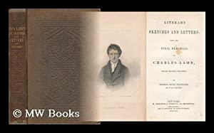 Literary Sketches and Letters: Being the Final: Lamb, Charles (1775-1834).