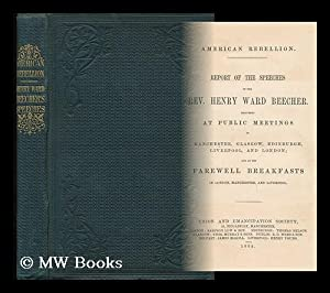 American Rebellion : Report of the Speeches of the Rev. Henry Ward Beecher : Delivered At Public ...