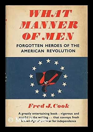 What Manner of Men; Forgotten Heroes of the American Revolution: Cook, Fred J.