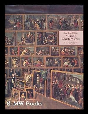 Missing masterpieces : lost works of art: Flick, Gert-Rudolf (1943-