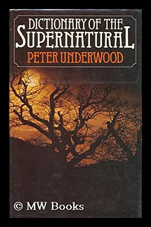 Dictionary of the supernatural : an A to Z of hauntings, possession, witchcraft, demonology and ...