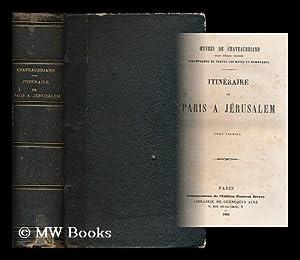 Itineraire de Paris a Jerusalem [complete: 3 volumes in 1]: Chateaubriand, Francois-Rene, Vicomte ...