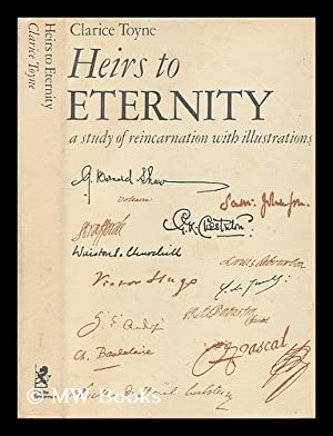 Heirs to eternity : a study of reincarnation with illustrations / [by] Clarice Toyne: Toyne, ...