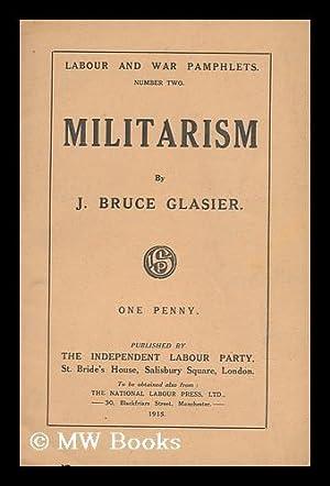 Militarism / J. Bruce Glasier Labour and War Pamphlets; Number Two: Glasier, J. Bruce (John ...