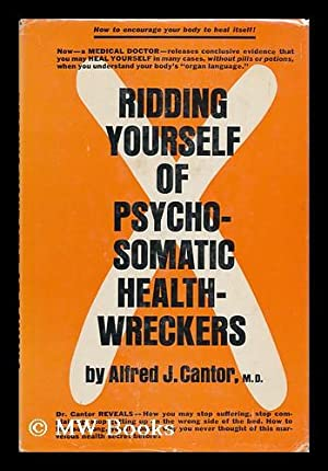 Ridding Yourself of Psychosomatic Health-Wreckers [By] Alfred J. Cantor: Cantor, Alfred Joseph (...