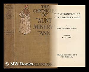 The Chronicles of Aunt Minervy Ann, by Joel Chandler Harris; Illustrated by A. B. Frost: Harris, ...