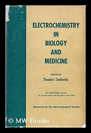 Electrochemistry in Biology and Medicine. Sponsored by the Electrochemical Society, Inc. , New York...