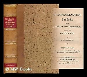 Menniskoslagtets saga, eller Allmanna werldshistorien forenad med geografi / af C. J. L. Almqvist. ...