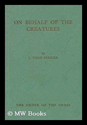 On behalf of the creatures : a plea historical, scientific, economic, dynamic, humane, religious: ...